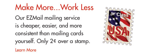 Make More...Work Less  Our mailing service is cheaper easier, and more consistent, than mailing cards yourself!